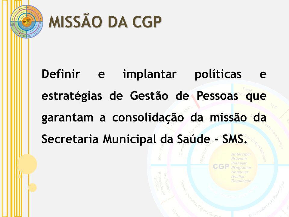Definir e implantar políticas e estratégias de Gestão de Pessoas que garantam a consolidação da missão da Secretaria Municipal da Saúde - SMS. MISSÃO