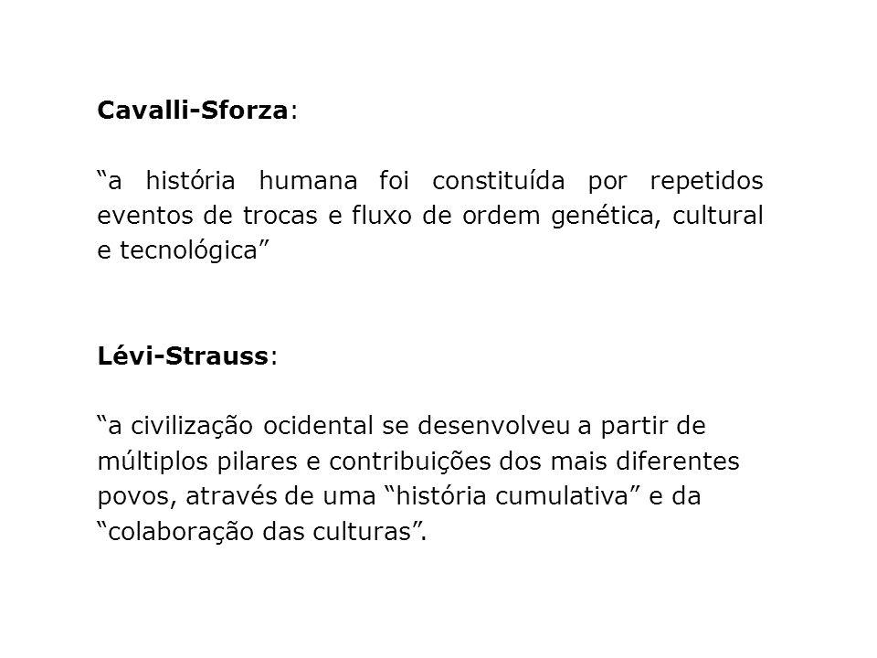 Cavalli-Sforza: a história humana foi constituída por repetidos eventos de trocas e fluxo de ordem genética, cultural e tecnológica Lévi-Strauss: a ci