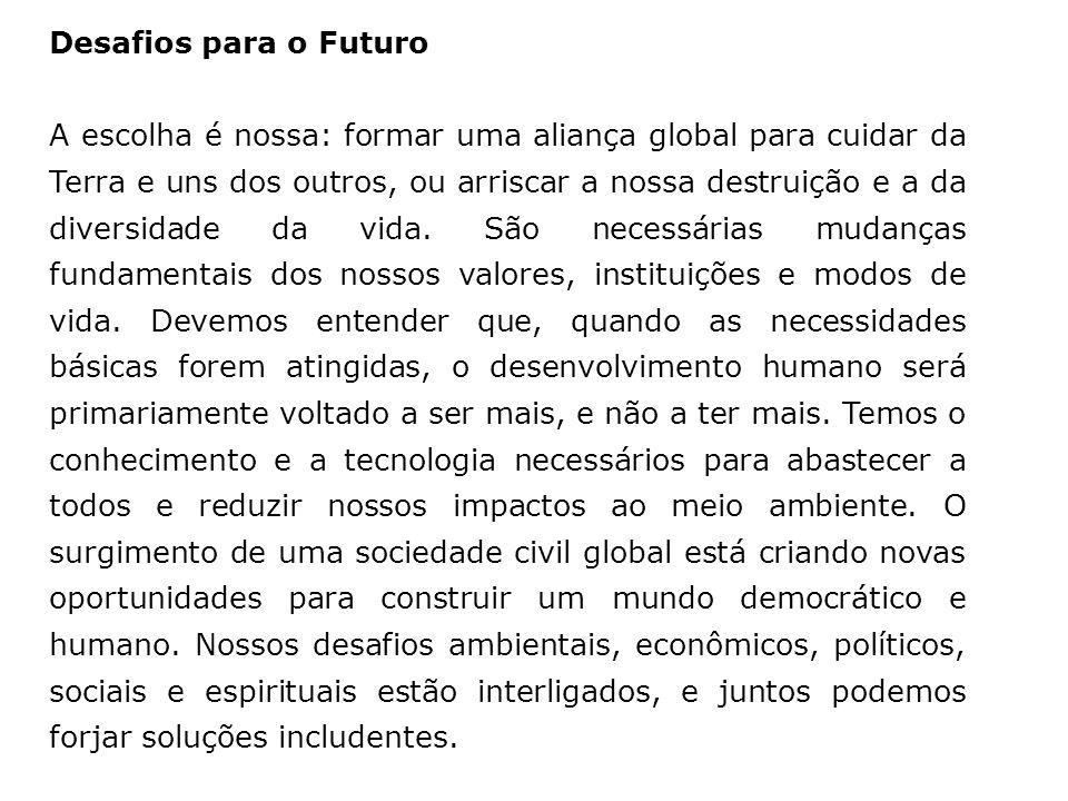 Desafios para o Futuro A escolha é nossa: formar uma aliança global para cuidar da Terra e uns dos outros, ou arriscar a nossa destruição e a da diver