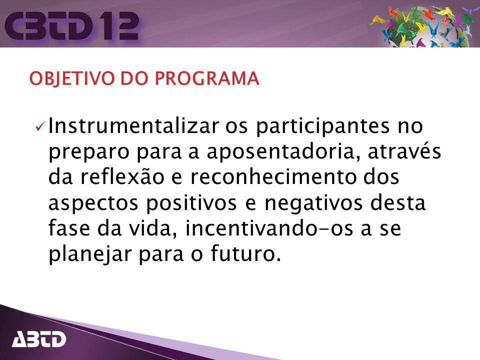 OBJETIVO DO PROGRAMA Instrumentalizar os participantes no preparo para a aposentadoria, através da reflexão e reconhecimento dos aspectos positivos e