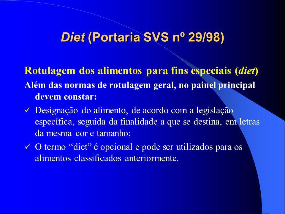 Diet (Portaria SVS nº 29/98) Alimentos para dieta com ingestão controlada de açúcares: são formulados para atender às necessidades de pessoas que apresentem distúrbios do metabolismo de açúcares, não devendo ser adicionados de açúcares.