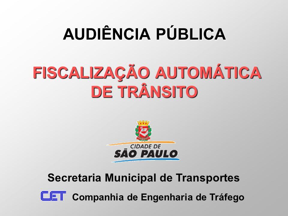 Secretaria Municipal de Transportes Companhia de Engenharia de Tráfego AUDIÊNCIA PÚBLICA FISCALIZAÇÃO AUTOMÁTICA DE TRÂNSITO