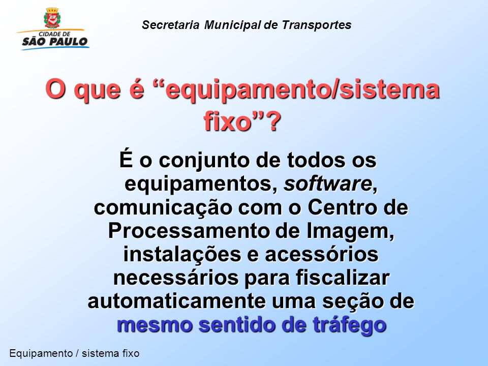 O que é equipamento/sistema fixo? É o conjunto de todos os equipamentos, software, comunicação com o Centro de Processamento de Imagem, instalações e