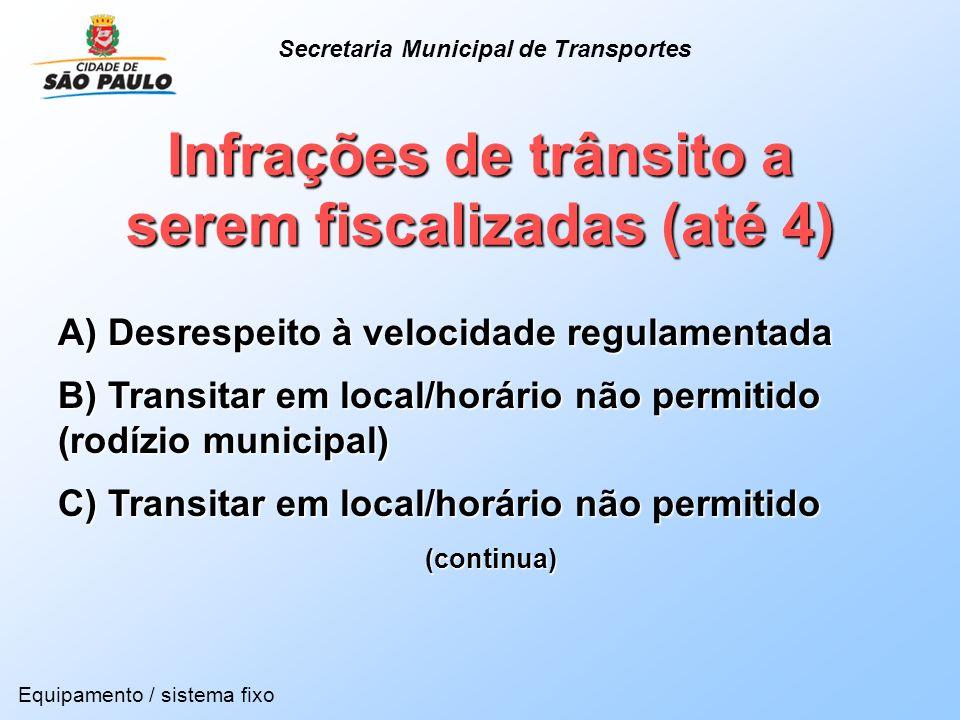 Infrações de trânsito a serem fiscalizadas (até 4) Equipamento / sistema fixo A) Desrespeito à velocidade regulamentada B) Transitar em local/horário