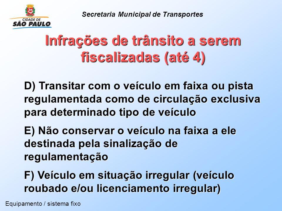 Infrações de trânsito a serem fiscalizadas (até 4) Equipamento / sistema fixo D) Transitar com o veículo em faixa ou pista regulamentada como de circu