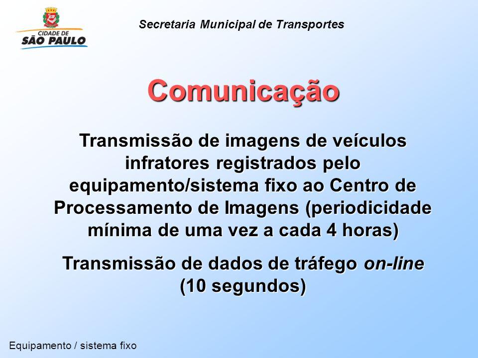 Comunicação Transmissão de imagens de veículos infratores registrados pelo equipamento/sistema fixo ao Centro de Processamento de Imagens (periodicida