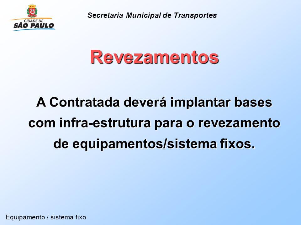 Revezamentos A Contratada deverá implantar bases com infra-estrutura para o revezamento de equipamentos/sistema fixos. Equipamento / sistema fixo Secr
