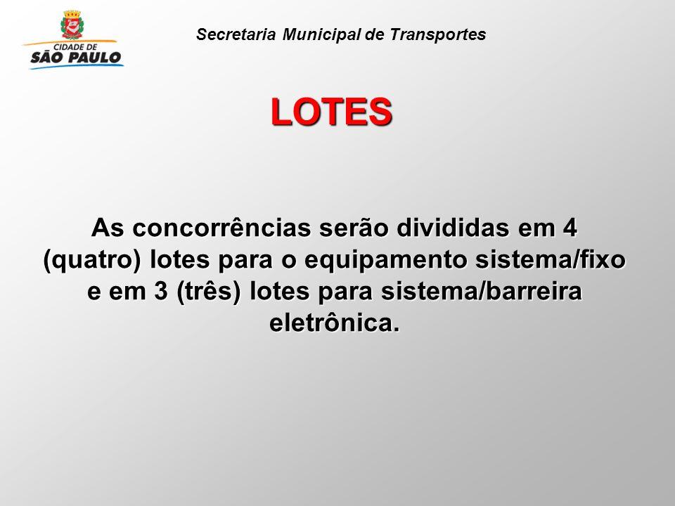 LOTES As concorrências serão divididas em 4 (quatro) lotes para o equipamento sistema/fixo e em 3 (três) lotes para sistema/barreira eletrônica. Secre