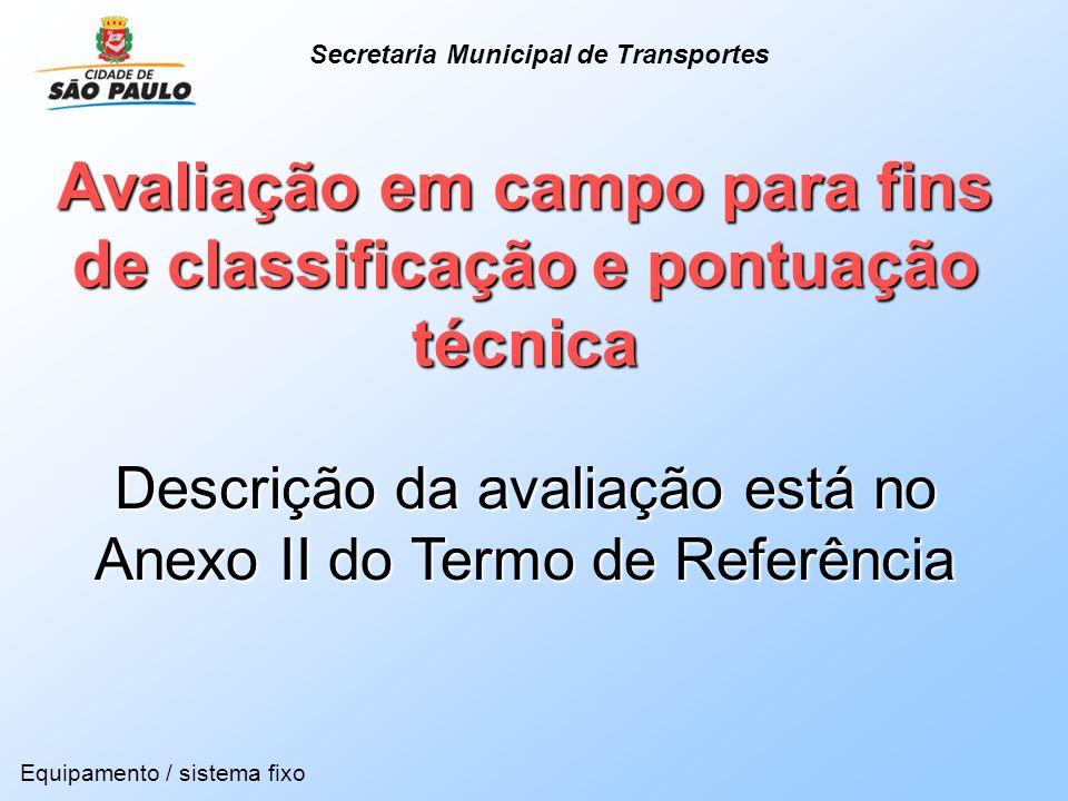 Avaliação em campo para fins de classificação e pontuação técnica Descrição da avaliação está no Anexo II do Termo de Referência Equipamento / sistema