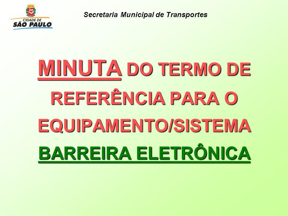 MINUTA DO TERMO DE REFERÊNCIA PARA O EQUIPAMENTO/SISTEMA BARREIRA ELETRÔNICA Secretaria Municipal de Transportes