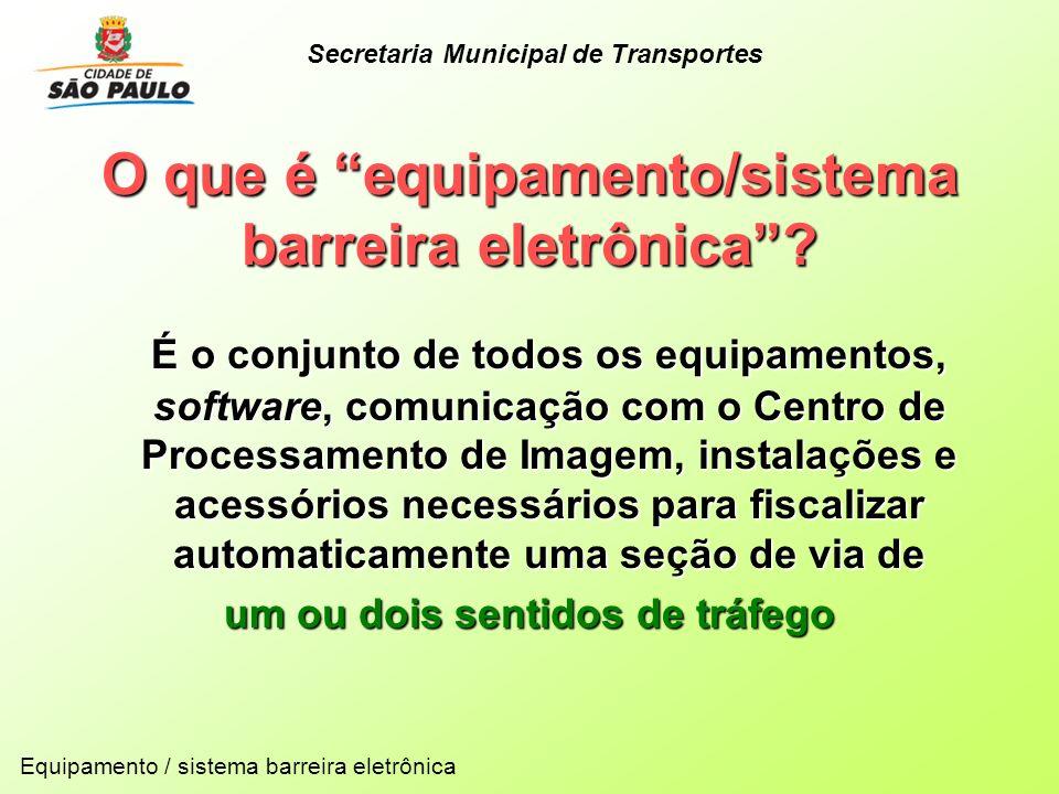 O que é equipamento/sistema barreira eletrônica? É o conjunto de todos os equipamentos, software, comunicação com o Centro de Processamento de Imagem,