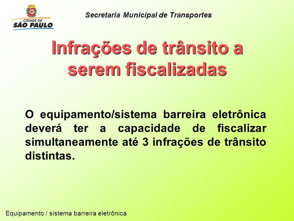 Infrações de trânsito a serem fiscalizadas Secretaria Municipal de Transportes O equipamento/sistema barreira eletrônica deverá ter a capacidade de fi