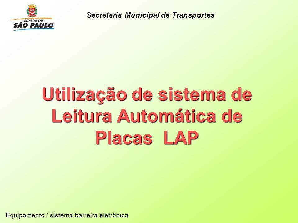 Utilização de sistema de Leitura Automática de Placas LAP Equipamento / sistema barreira eletrônica Secretaria Municipal de Transportes