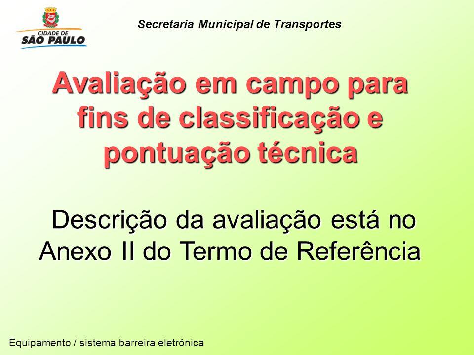 Avaliação em campo para fins de classificação e pontuação técnica Descrição da avaliação está no Anexo II do Termo de Referência Descrição da avaliaçã