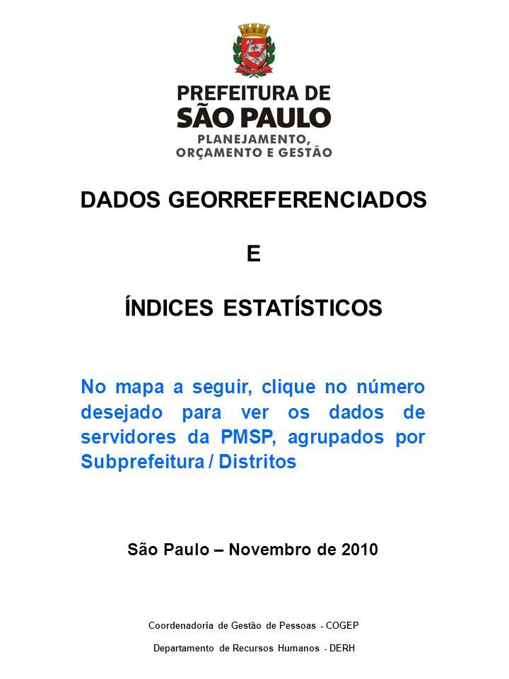DADOS GEORREFERENCIADOS E ÍNDICES ESTATÍSTICOS São Paulo – Novembro de 2010 No mapa a seguir, clique no número desejado para ver os dados de servidore