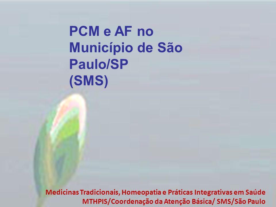 PCM e AF no Município de São Paulo/SP (SMS) Medicinas Tradicionais, Homeopatia e Práticas Integrativas em Saúde MTHPIS/Coordenação da Atenção Básica/
