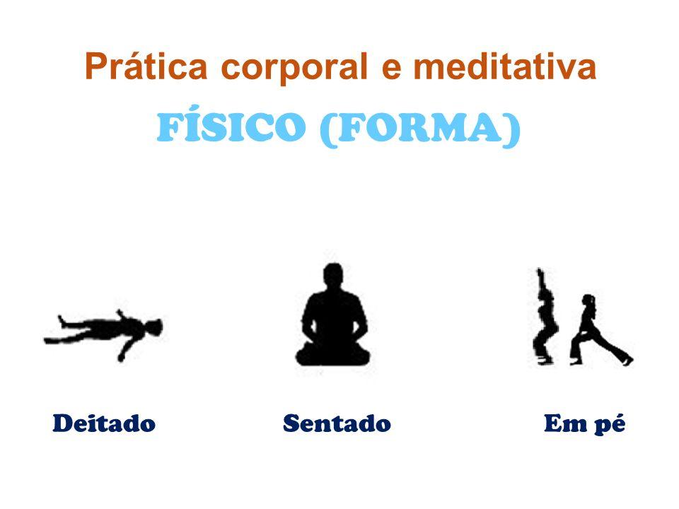 FÍSICO (FORMA) Deitado Sentado Em pé Prática corporal e meditativa