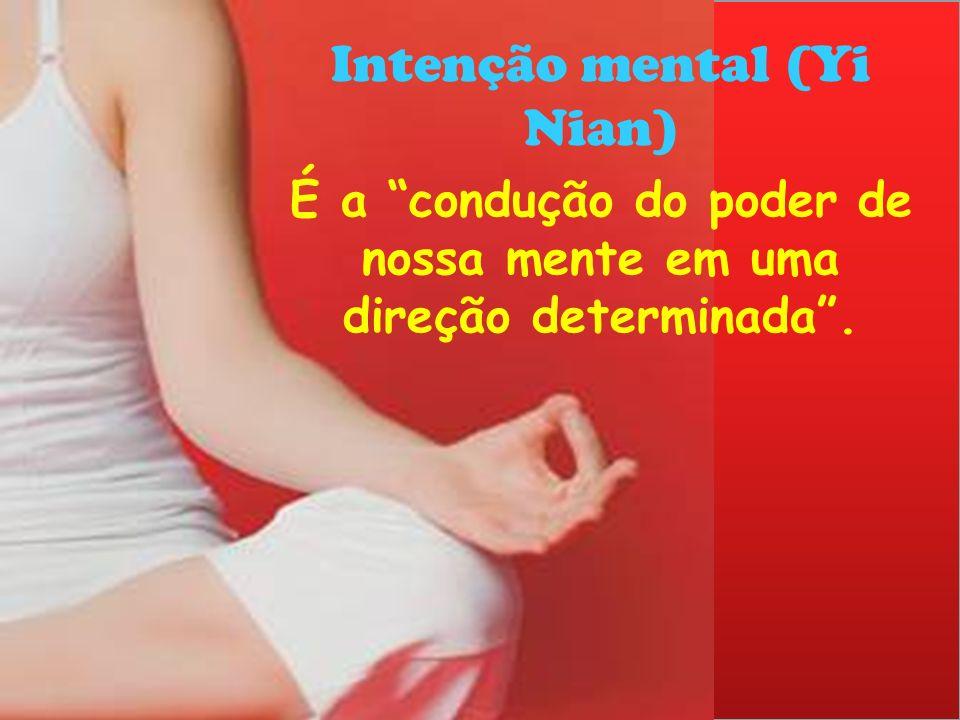 Intenção mental (Yi Nian) É a condução do poder de nossa mente em uma direção determinada.