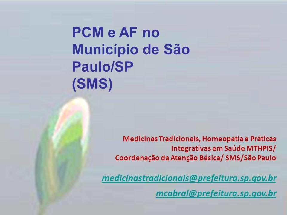 PCM e AF no Município de São Paulo/SP (SMS) Medicinas Tradicionais, Homeopatia e Práticas Integrativas em Saúde MTHPIS/ Coordenação da Atenção Básica/
