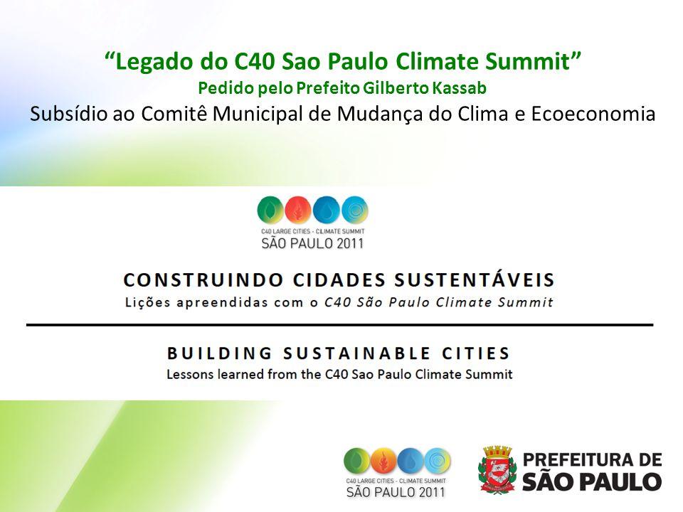 Legado do C40 Sao Paulo Climate Summit Pedido pelo Prefeito Gilberto Kassab Subsídio ao Comitê Municipal de Mudança do Clima e Ecoeconomia