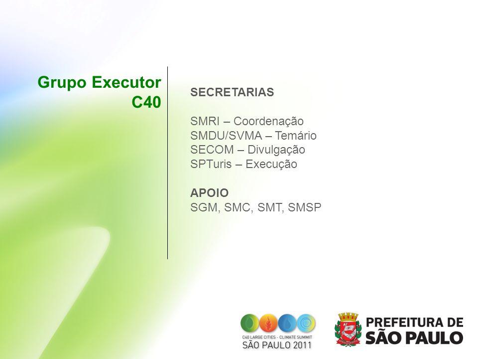 Grupo Executor C40 SECRETARIAS SMRI – Coordenação SMDU/SVMA – Temário SECOM – Divulgação SPTuris – Execução APOIO SGM, SMC, SMT, SMSP