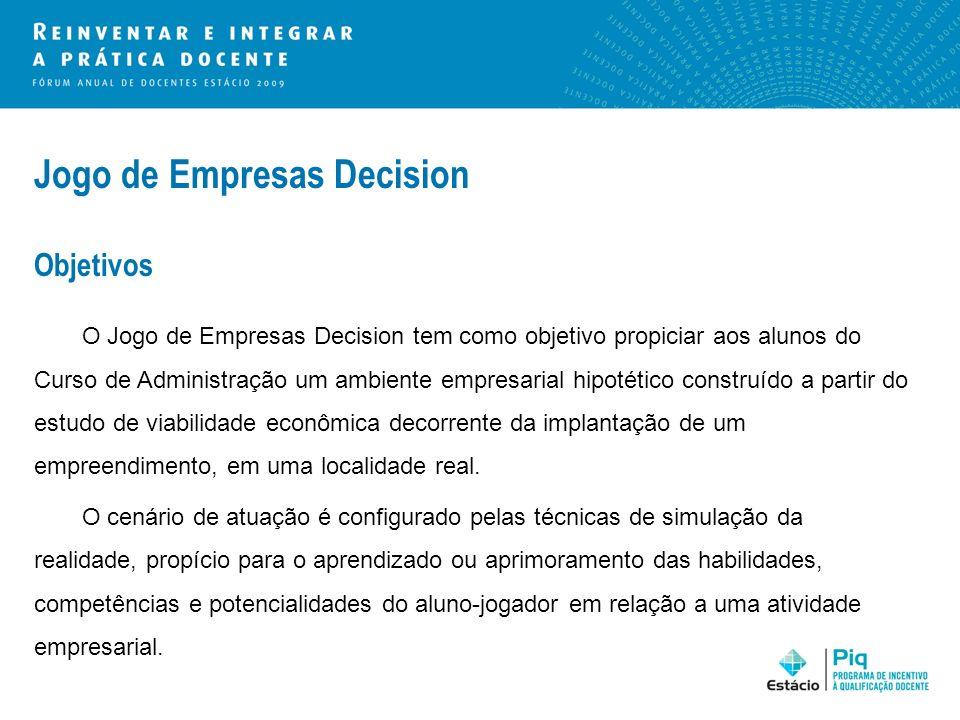 Jogo de Empresas Decision Objetivos O Jogo de Empresas Decision tem como objetivo propiciar aos alunos do Curso de Administração um ambiente empresari