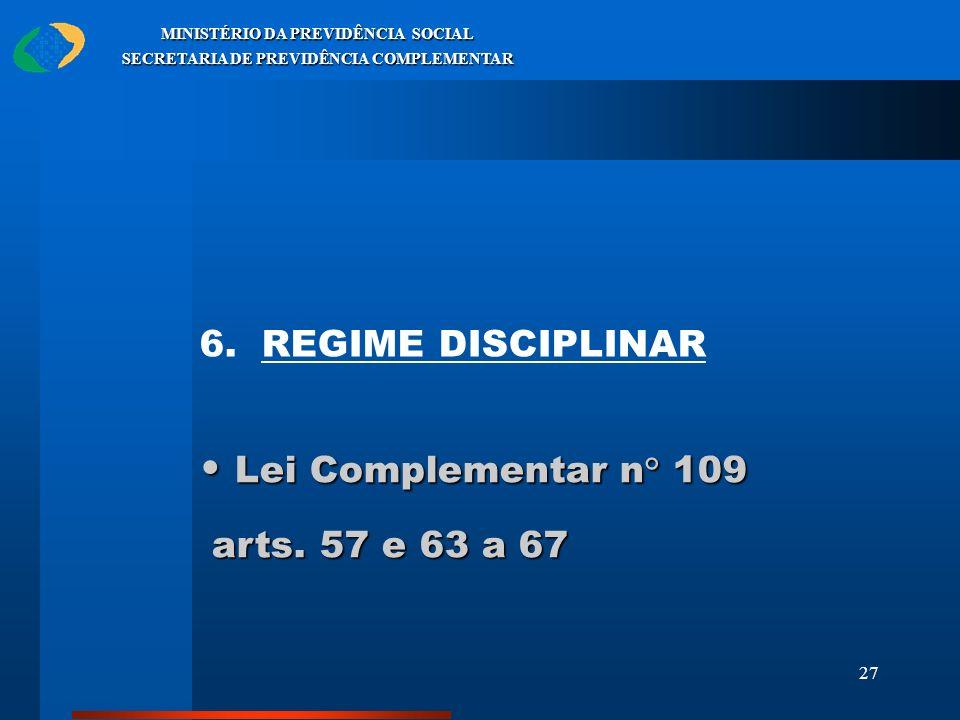 27 MINISTÉRIO DA PREVIDÊNCIA SOCIAL SECRETARIA DE PREVIDÊNCIA COMPLEMENTAR 6. REGIME DISCIPLINAR Lei Complementar n° 109 Lei Complementar n° 109 arts.