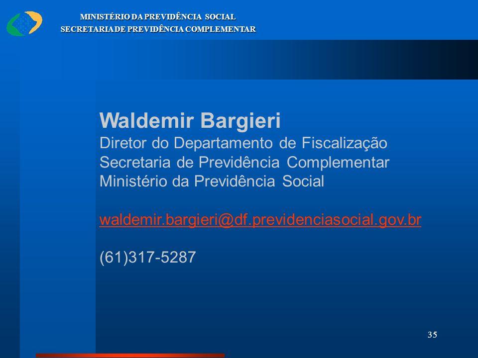 35 MINISTÉRIO DA PREVIDÊNCIA SOCIAL SECRETARIA DE PREVIDÊNCIA COMPLEMENTAR Waldemir Bargieri Diretor do Departamento de Fiscalização Secretaria de Pre
