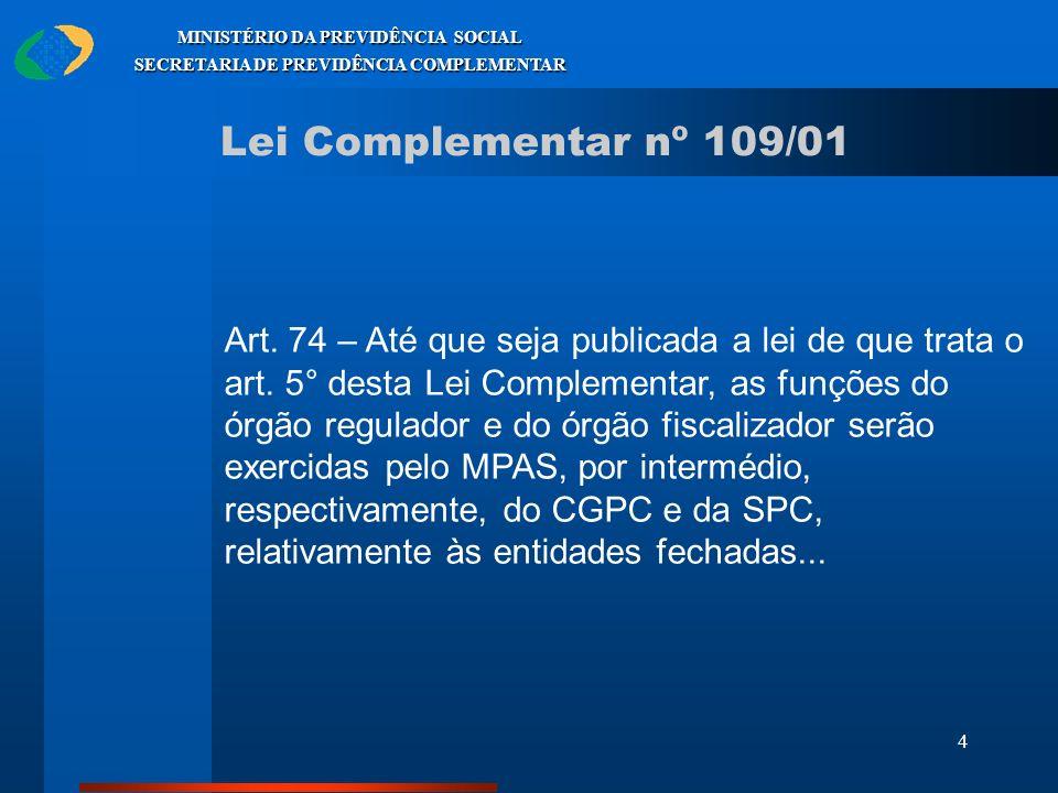 4 MINISTÉRIO DA PREVIDÊNCIA SOCIAL SECRETARIA DE PREVIDÊNCIA COMPLEMENTAR Lei Complementar nº 109/01 Art. 74 – Até que seja publicada a lei de que tra