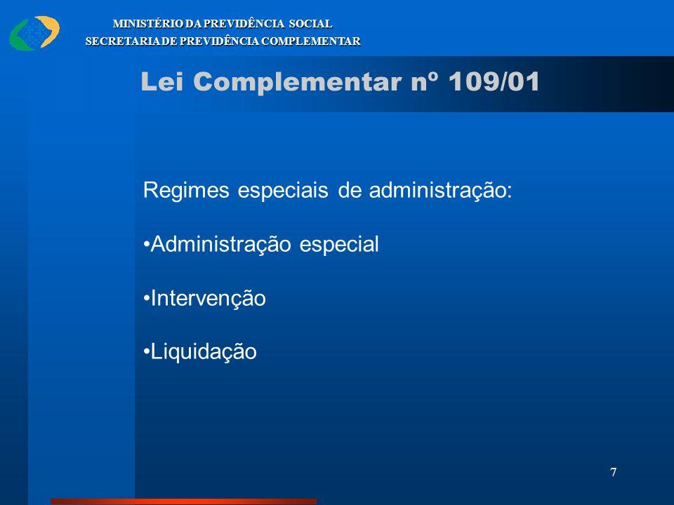 7 MINISTÉRIO DA PREVIDÊNCIA SOCIAL SECRETARIA DE PREVIDÊNCIA COMPLEMENTAR Lei Complementar nº 109/01 Regimes especiais de administração: Administração
