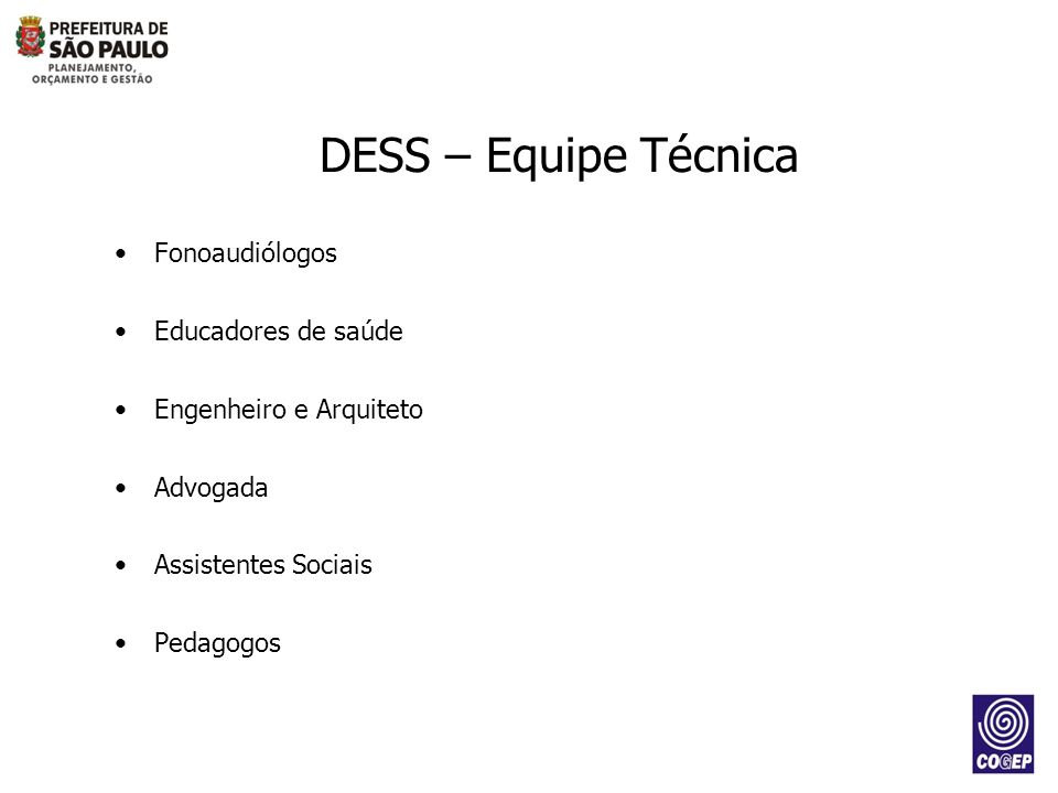 Fonoaudiólogos Educadores de saúde Engenheiro e Arquiteto Advogada Assistentes Sociais Pedagogos DESS – Equipe Técnica