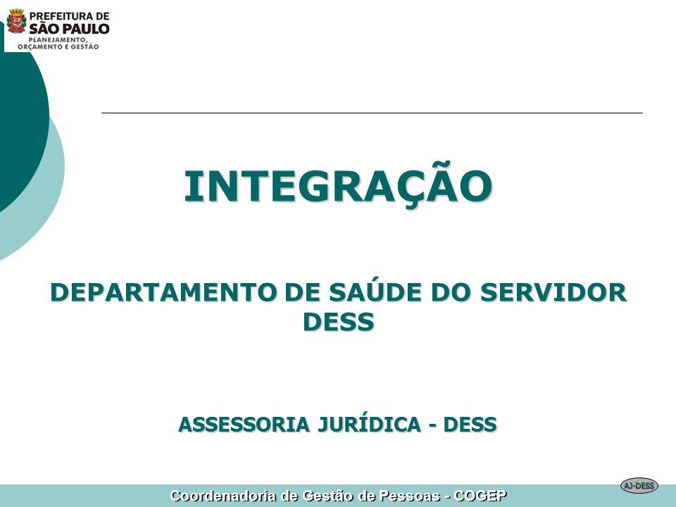 Coordenadoria de Gestão de Pessoas - COGEP INTEGRAÇÃO DEPARTAMENTO DE SAÚDE DO SERVIDOR DESS ASSESSORIA JURÍDICA - DESS AJ-DESS