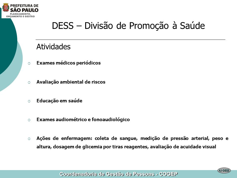 Coordenadoria de Gestão de Pessoas - COGEP Atividades Exames médicos periódicos Avaliação ambiental de riscos Educação em saúde Exames audiométrico e