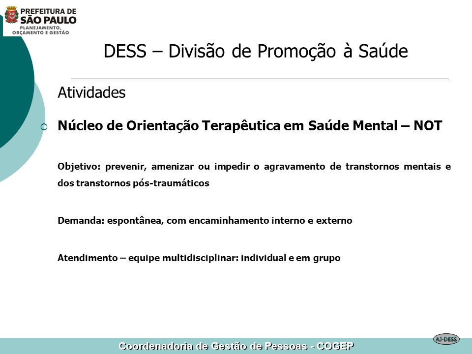 Coordenadoria de Gestão de Pessoas - COGEP Atividades Núcleo de Orientação Terapêutica em Saúde Mental – NOT Objetivo: prevenir, amenizar ou impedir o
