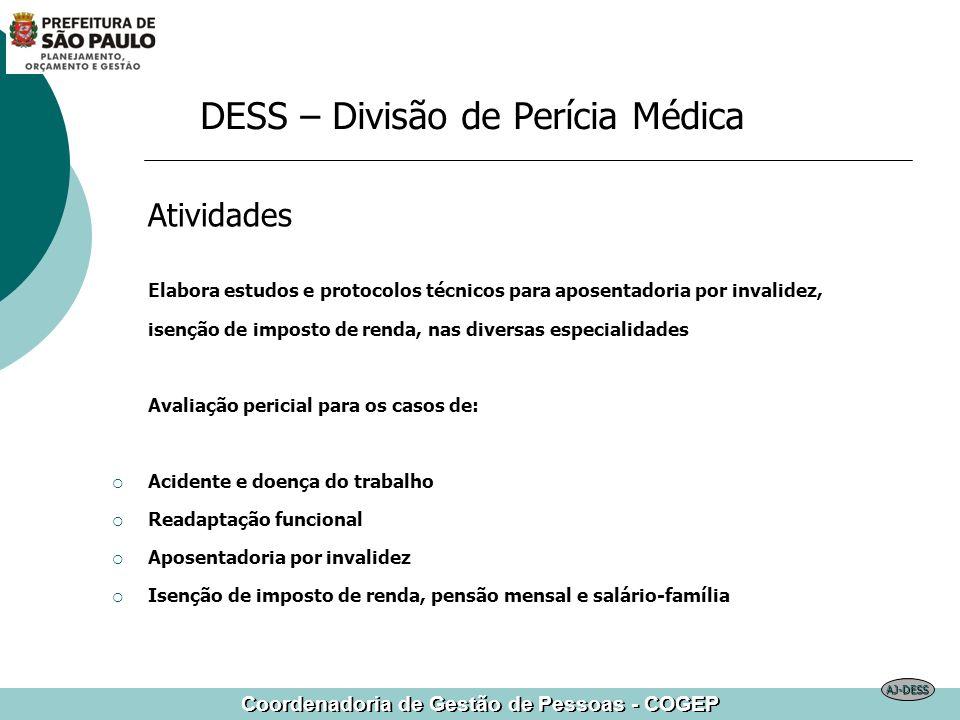 Coordenadoria de Gestão de Pessoas - COGEP DESS – Divisão de Perícia Médica Atividades Elabora estudos e protocolos técnicos para aposentadoria por in