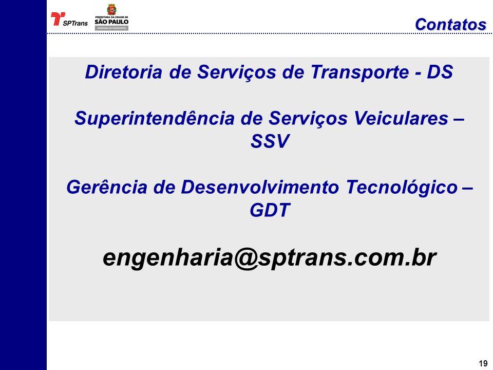19 Diretoria de Serviços de Transporte - DS Superintendência de Serviços Veiculares – SSV Gerência de Desenvolvimento Tecnológico – GDT engenharia@spt