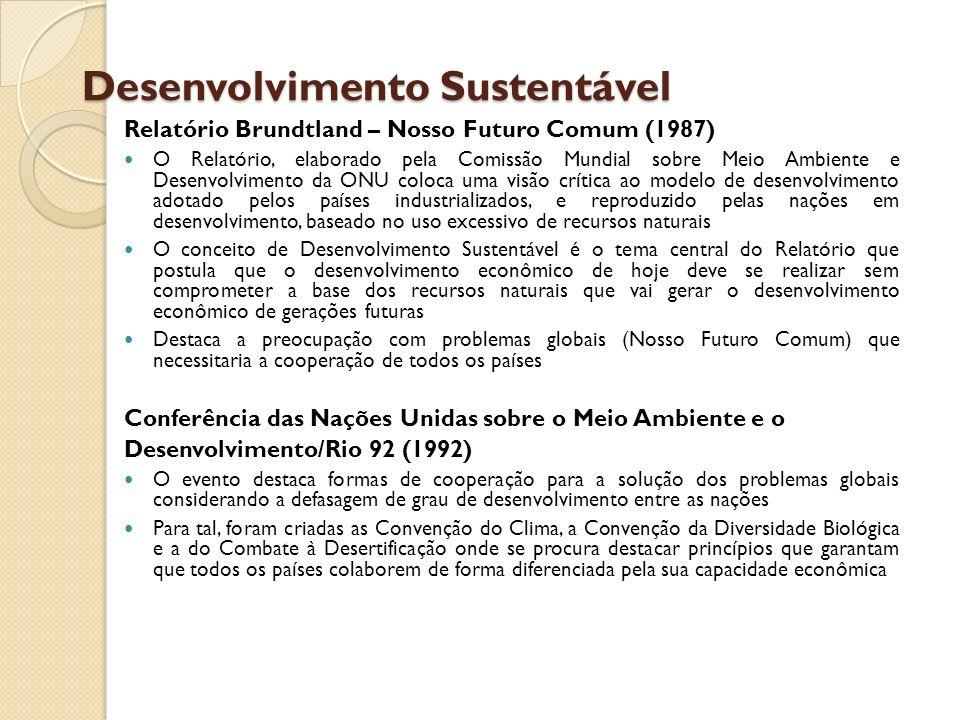Desenvolvimento Sustentável Relatório Brundtland – Nosso Futuro Comum (1987) O Relatório, elaborado pela Comissão Mundial sobre Meio Ambiente e Desenv