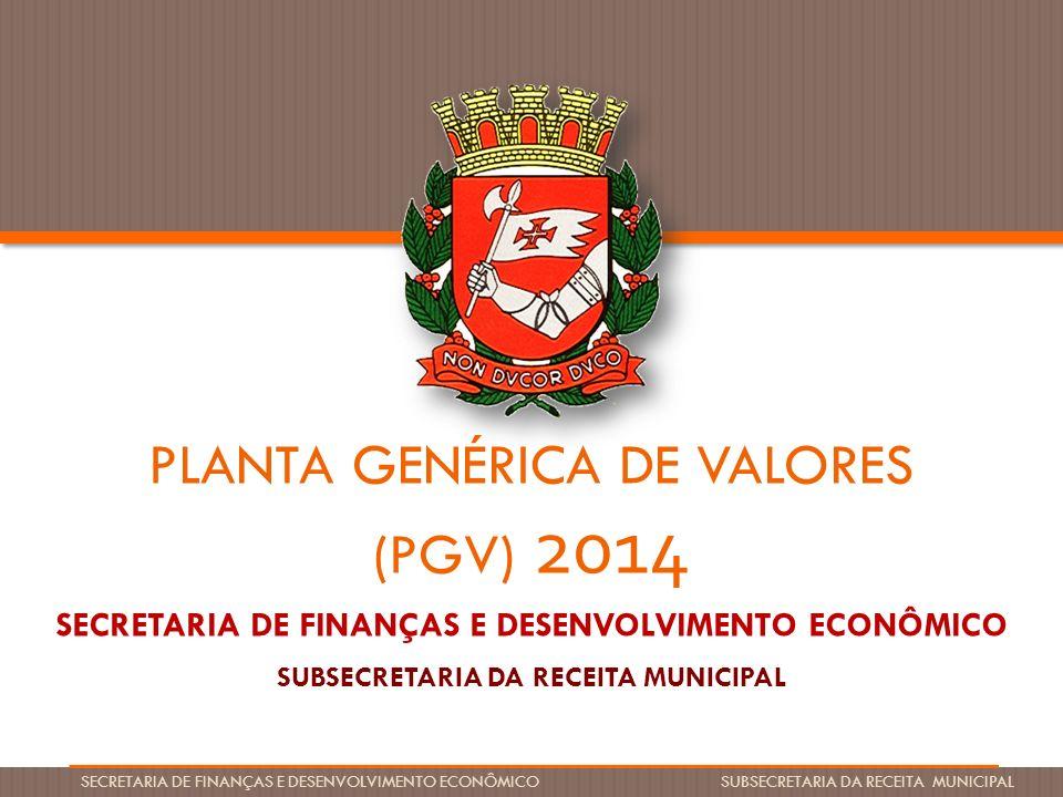 PGV 2014 SECRETARIA DE FINANÇAS E DESENVOLVIMENTO ECONÔMICO SUBSECRETARIA DA RECEITA MUNICIPAL SECRETARIA DE FINANÇAS E DESENVOLVIMENTO ECONÔMICO SUBS