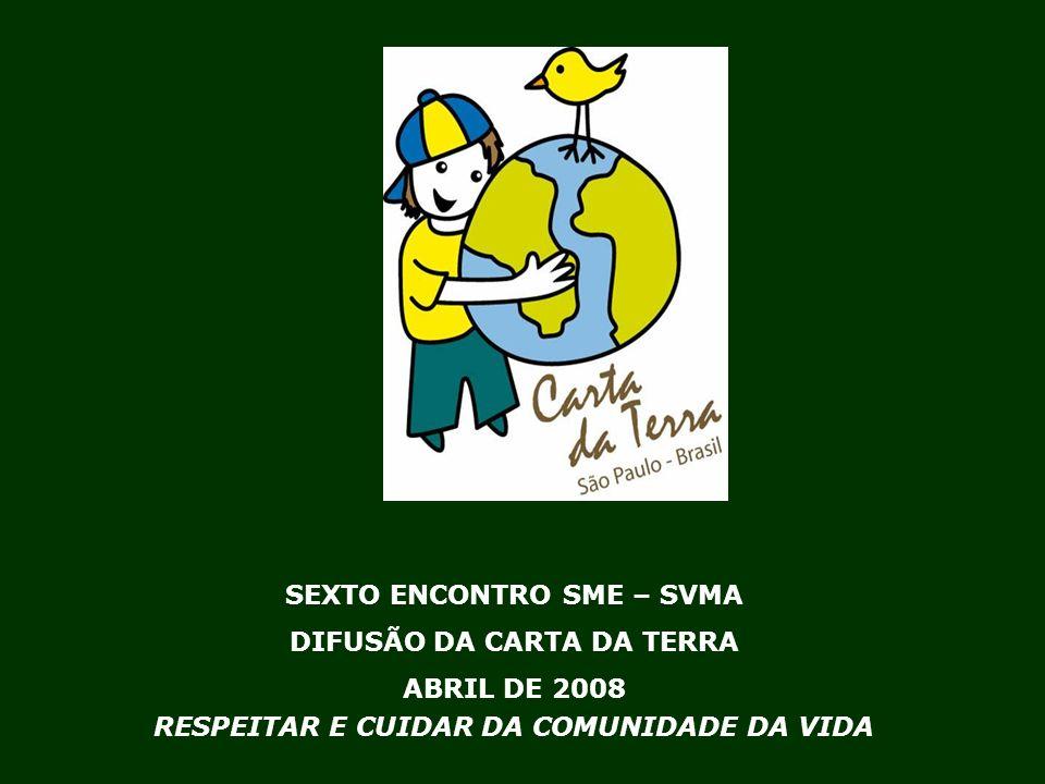 SEXTO ENCONTRO SME – SVMA DIFUSÃO DA CARTA DA TERRA ABRIL DE 2008 RESPEITAR E CUIDAR DA COMUNIDADE DA VIDA