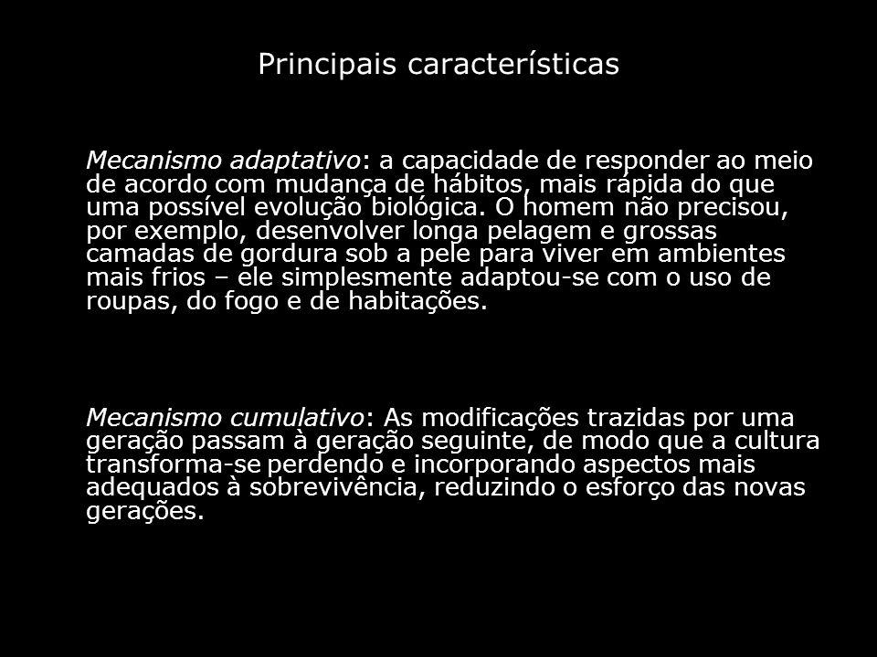 Principais características Mecanismo adaptativo: a capacidade de responder ao meio de acordo com mudança de hábitos, mais rápida do que uma possível e