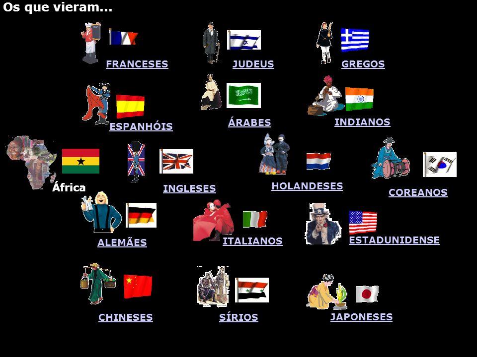 FRANCESES JUDEUS GREGOS ESPANHÓIS ÁRABES INDIANOS INGLESES HOLANDESES COREANOS ALEMÃES ITALIANOS ESTADUNIDENSE CHINESES SÍRIOS JAPONESES África Os que