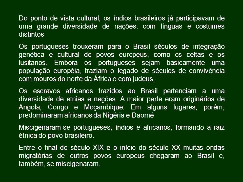 Do ponto de vista cultural, os índios brasileiros já participavam de uma grande diversidade de nações, com línguas e costumes distintos Os portugueses