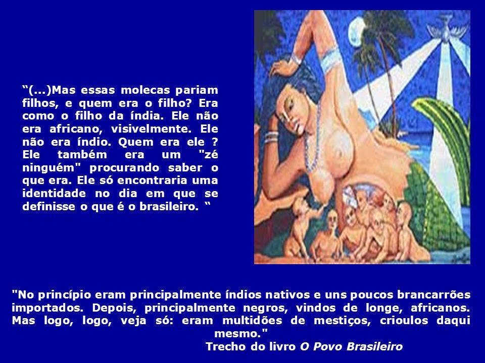 No princípio eram principalmente índios nativos e uns poucos brancarrões importados.