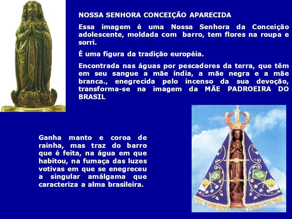 NOSSA SENHORA CONCEIÇÃO APARECIDA Essa imagem é uma Nossa Senhora da Conceição adolescente, moldada com barro, tem flores na roupa e sorri. É uma figu