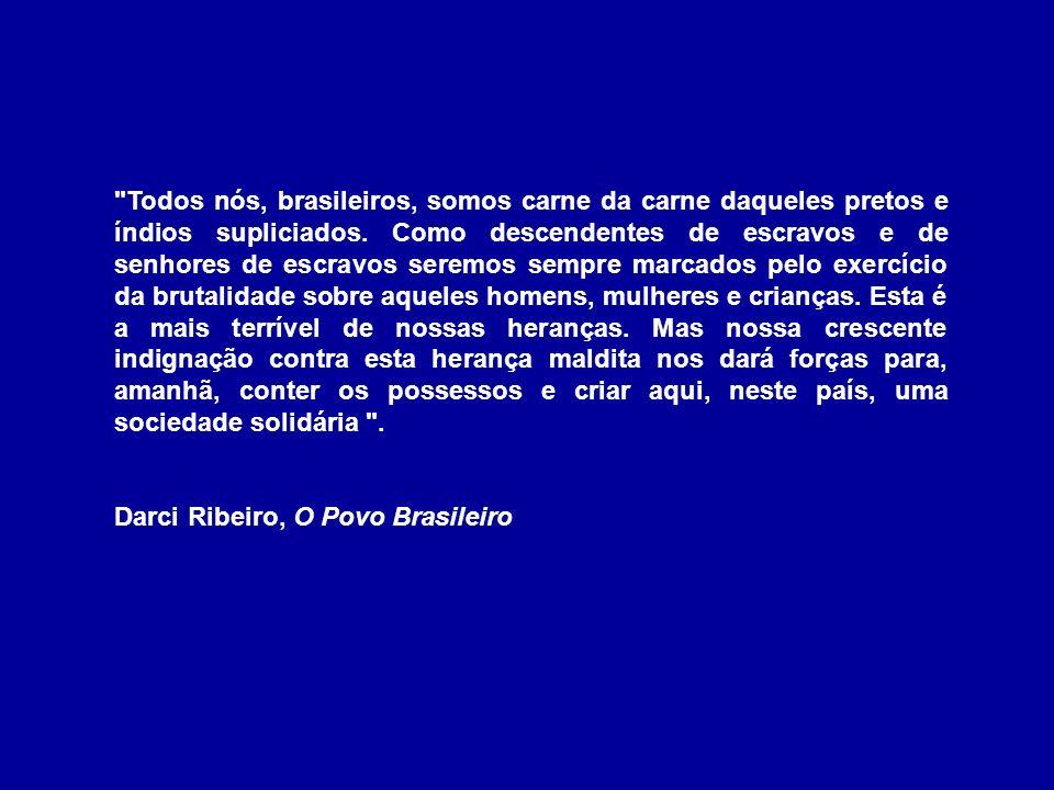 Todos nós, brasileiros, somos carne da carne daqueles pretos e índios supliciados.