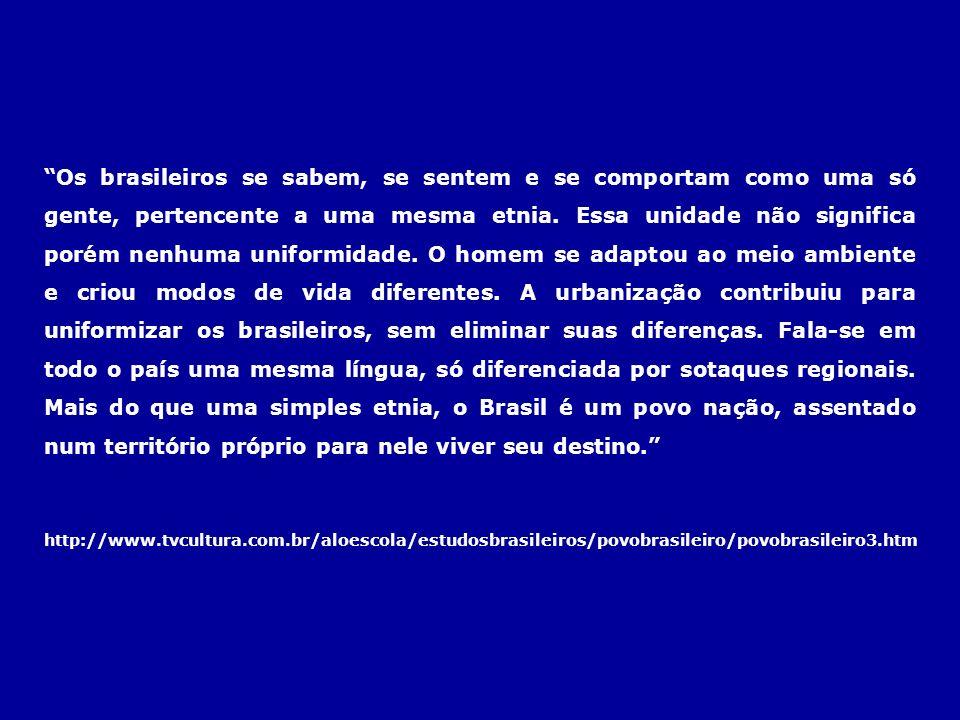 Os brasileiros se sabem, se sentem e se comportam como uma só gente, pertencente a uma mesma etnia. Essa unidade não significa porém nenhuma uniformid