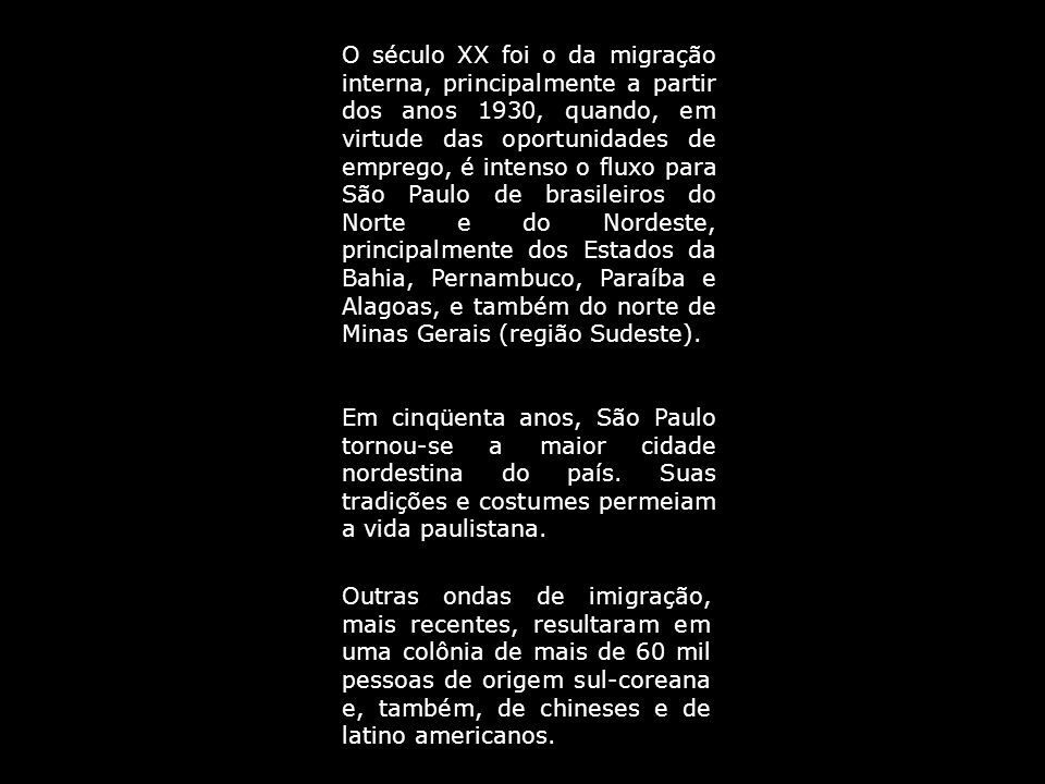 O século XX foi o da migração interna, principalmente a partir dos anos 1930, quando, em virtude das oportunidades de emprego, é intenso o fluxo para