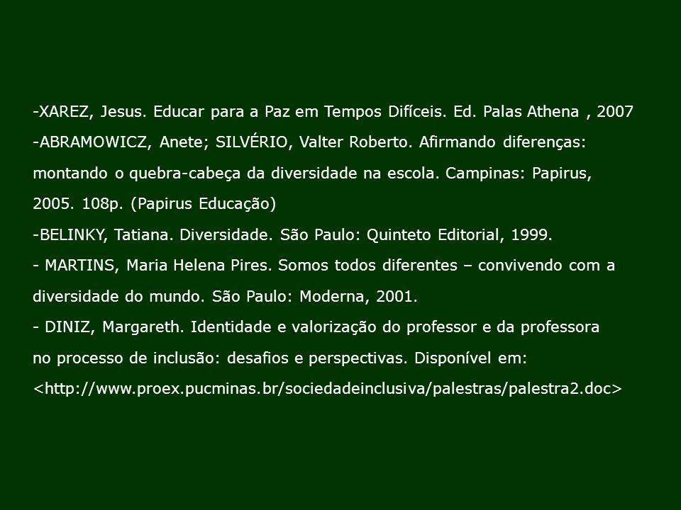 -XAREZ, Jesus. Educar para a Paz em Tempos Difíceis. Ed. Palas Athena, 2007 -ABRAMOWICZ, Anete; SILVÉRIO, Valter Roberto. Afirmando diferenças: montan