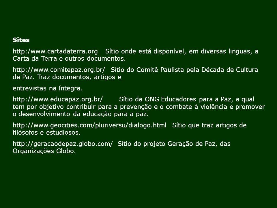 Sites http:/www.cartadaterra.org Sítio onde está disponível, em diversas linguas, a Carta da Terra e outros documentos. http://www.comitepaz.org.br/ S