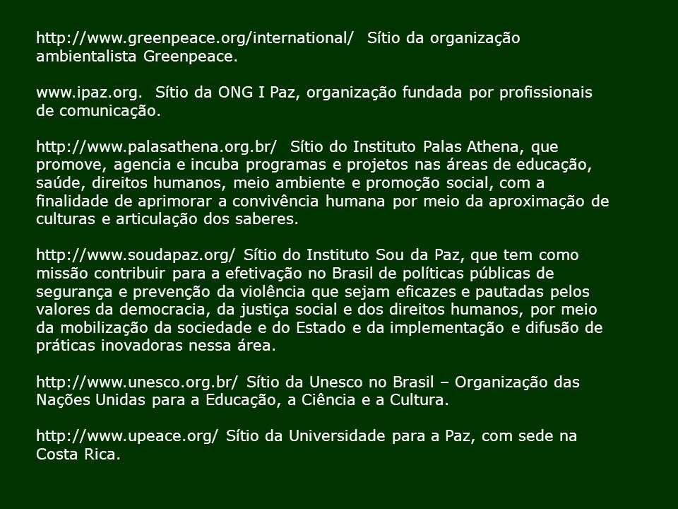 http://www.greenpeace.org/international/ Sítio da organização ambientalista Greenpeace. www.ipaz.org. Sítio da ONG I Paz, organização fundada por prof